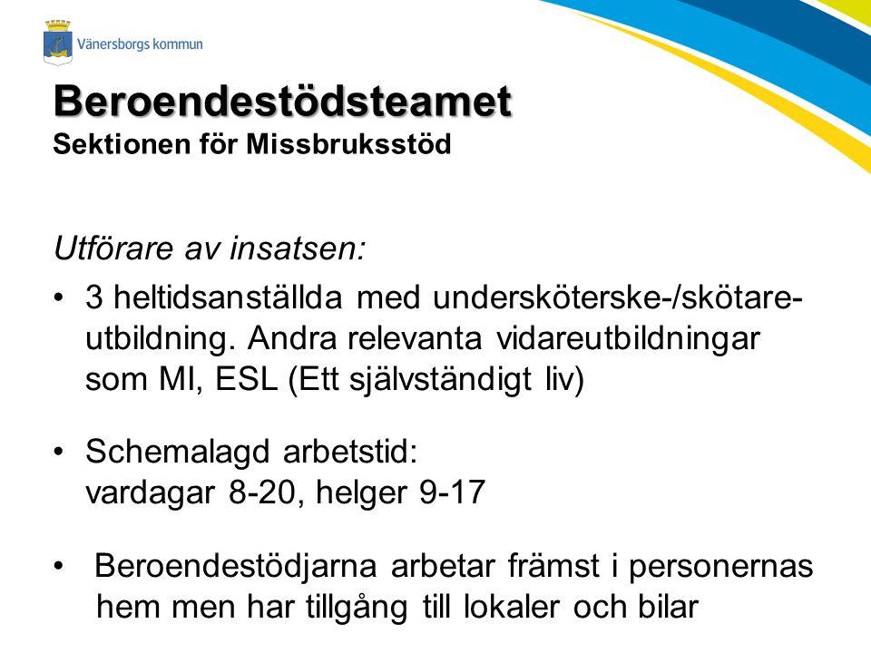 Beroendestödsteamet Beroendestödsteamet Sektionen för Missbruksstöd Utförare av insatsen: 3 heltidsanställda med undersköterske-/skötare- utbildning.