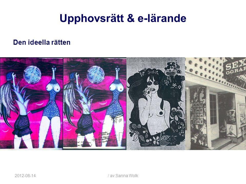 2012-08-14/ av Sanna Wolk Den ideella rätten Upphovsrätt & e-lärande