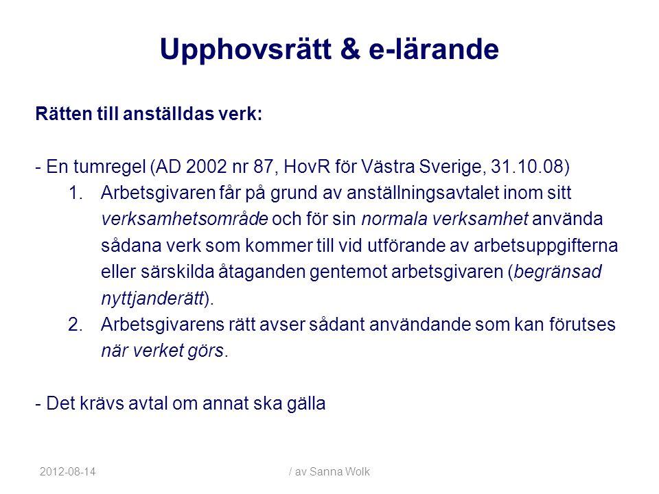 2012-08-14/ av Sanna Wolk Rätten till anställdas verk: - En tumregel (AD 2002 nr 87, HovR för Västra Sverige, 31.10.08) 1.Arbetsgivaren får på grund av anställningsavtalet inom sitt verksamhetsområde och för sin normala verksamhet använda sådana verk som kommer till vid utförande av arbetsuppgifterna eller särskilda åtaganden gentemot arbetsgivaren (begränsad nyttjanderätt).