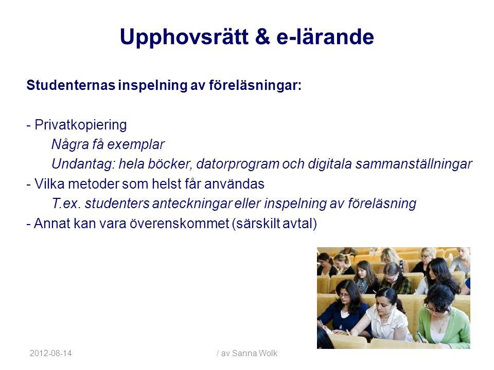 2012-08-14/ av Sanna Wolk Studenternas inspelning av föreläsningar: - Privatkopiering Några få exemplar Undantag: hela böcker, datorprogram och digitala sammanställningar - Vilka metoder som helst får användas T.ex.