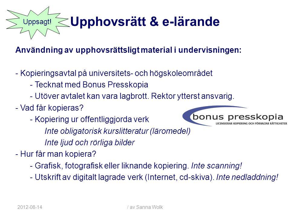 2012-08-14/ av Sanna Wolk Användning av upphovsrättsligt material i undervisningen: - Kopieringsavtal på universitets- och högskoleområdet - Tecknat med Bonus Presskopia - Utöver avtalet kan vara lagbrott.