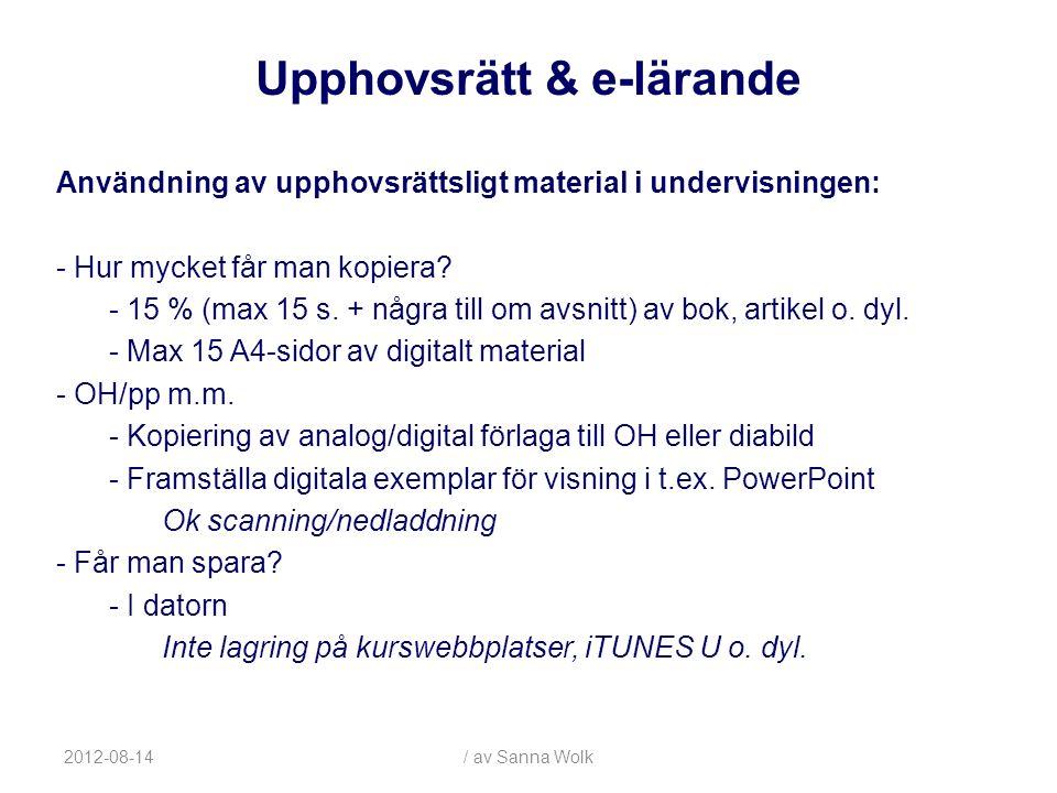 2012-08-14/ av Sanna Wolk Användning av upphovsrättsligt material i undervisningen: - Hur mycket får man kopiera.