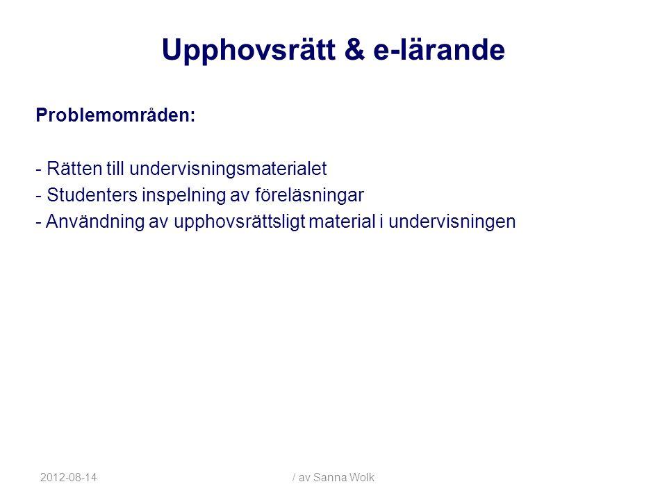 2012-08-14/ av Sanna Wolk Rätten till undervisningsmaterialet: - Anställda lärare - Externa lärare (uppdragstagare/timlärare) - Studenter Upphovsrätt & e-lärande