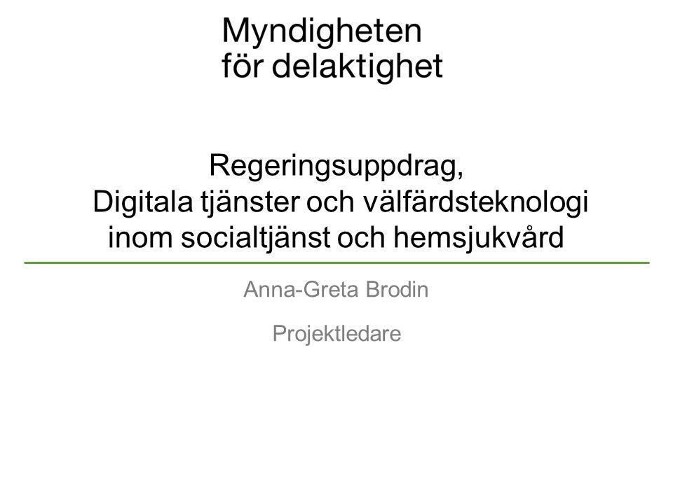 Regeringsuppdrag, Digitala tjänster och välfärdsteknologi inom socialtjänst och hemsjukvård Anna-Greta Brodin Projektledare
