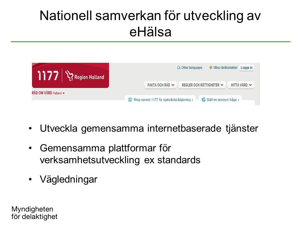 Nationell samverkan för utveckling av eHälsa Utveckla gemensamma internetbaserade tjänster Gemensamma plattformar för verksamhetsutveckling ex standar