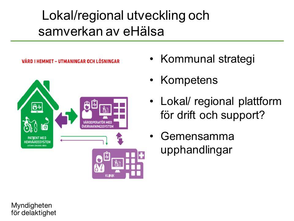 Lokal/regional utveckling och samverkan av eHälsa Kommunal strategi Kompetens Lokal/ regional plattform för drift och support? Gemensamma upphandlinga