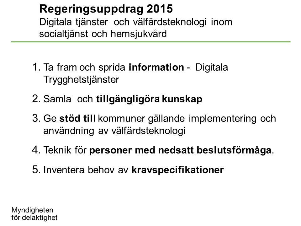 Regeringsuppdrag 2015 Digitala tjänster och välfärdsteknologi inom socialtjänst och hemsjukvård 1. Ta fram och sprida information - Digitala Trygghets