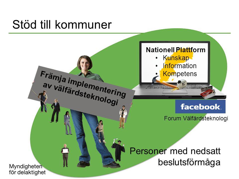 Stöd till kommuner Personer med nedsatt beslutsförmåga Nationell Plattform Kunskap Information Kompetens Främja implementering av välfärdsteknologi Fo