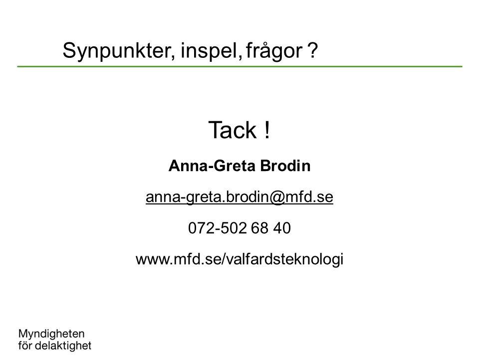 Synpunkter, inspel, frågor ? Tack ! Anna-Greta Brodin anna-greta.brodin@mfd.se 072-502 68 40 www.mfd.se/valfardsteknologi