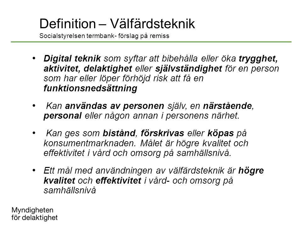 Definition – Välfärdsteknik Socialstyrelsen termbank- förslag på remiss Digital teknik som syftar att bibehålla eller öka trygghet, aktivitet, delakti