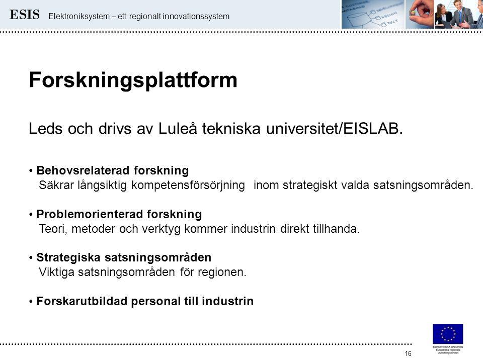 Elektroniksystem – ett regionalt innovationssystem 16 Forskningsplattform Leds och drivs av Luleå tekniska universitet/EISLAB. Behovsrelaterad forskni