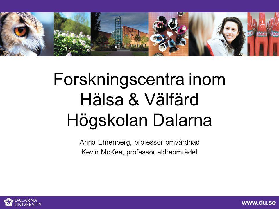 Forskningscentra inom Hälsa & Välfärd Högskolan Dalarna Anna Ehrenberg, professor omvårdnad Kevin McKee, professor äldreområdet