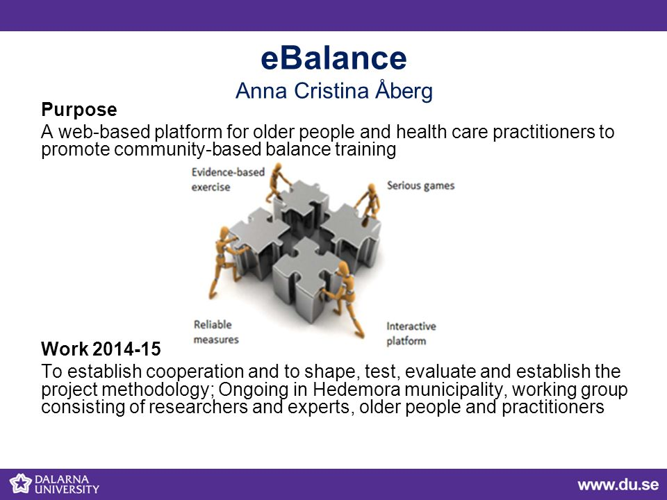 eBalance Anna Cristina Åberg Purpose A web-based platform for older people and health care practitioners to promote community-based balance training W