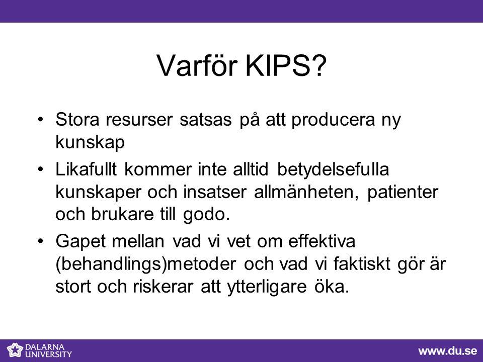 Varför KIPS? Stora resurser satsas på att producera ny kunskap Likafullt kommer inte alltid betydelsefulla kunskaper och insatser allmänheten, patient