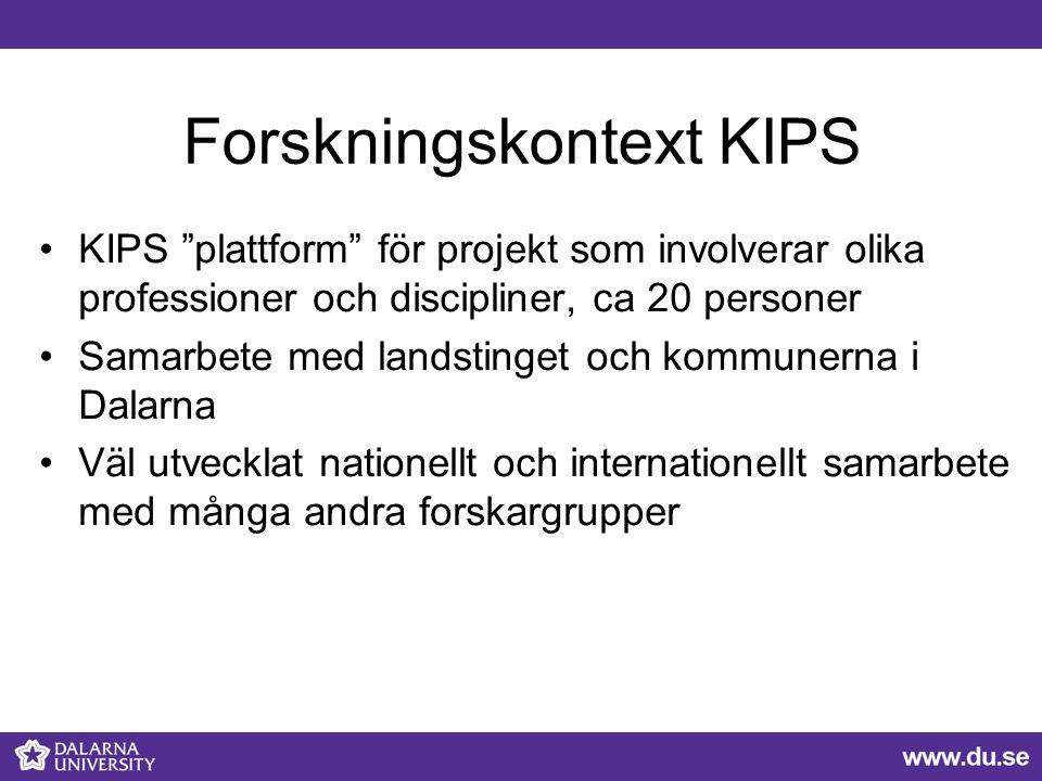 """Forskningskontext KIPS KIPS """"plattform"""" för projekt som involverar olika professioner och discipliner, ca 20 personer Samarbete med landstinget och ko"""