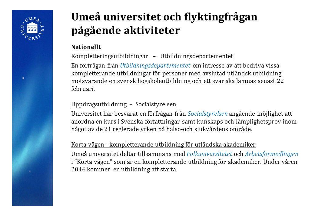 Umeå universitet och flyktingfrågan pågående aktiviteter Nationellt Kompletteringsutbildningar – Utbildningsdepartementet En förfrågan från Utbildningsdepartementet om intresse av att bedriva vissa kompletterande utbildningar för personer med avslutad utländsk utbildning motsvarande en svensk högskoleutbildning och ett svar ska lämnas senast 22 februari.