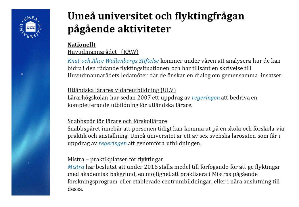 Umeå universitet och flyktingfrågan pågående aktiviteter Nationellt Huvudmannarådet (KAW) Knut och Alice Wallenbergs Stiftelse kommer under våren att analysera hur de kan bidra i den rådande flyktingsituationen och har tillsänt en skrivelse till Huvudmannarådets ledamöter där de önskar en dialog om gemensamma insatser.