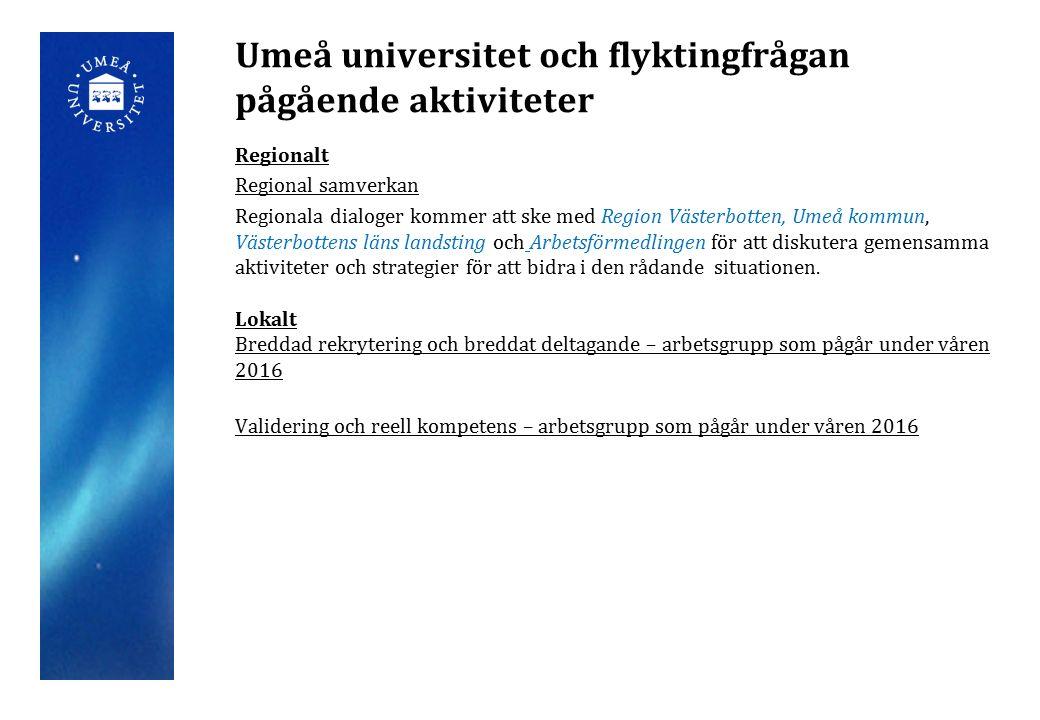 Umeå universitet och flyktingfrågan pågående aktiviteter Regionalt Regional samverkan Regionala dialoger kommer att ske med Region Västerbotten, Umeå kommun, Västerbottens läns landsting och Arbetsförmedlingen för att diskutera gemensamma aktiviteter och strategier för att bidra i den rådande situationen.