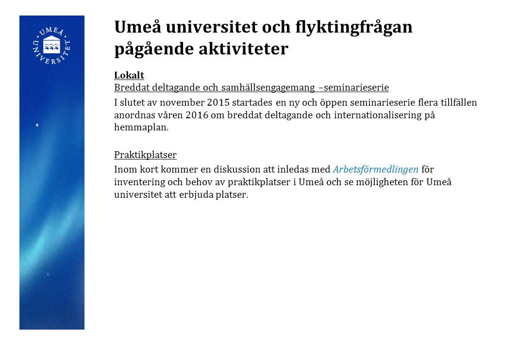 Umeå universitet och flyktingfrågan pågående aktiviteter Lokalt Breddat deltagande och samhällsengagemang –seminarieserie I slutet av november 2015 st