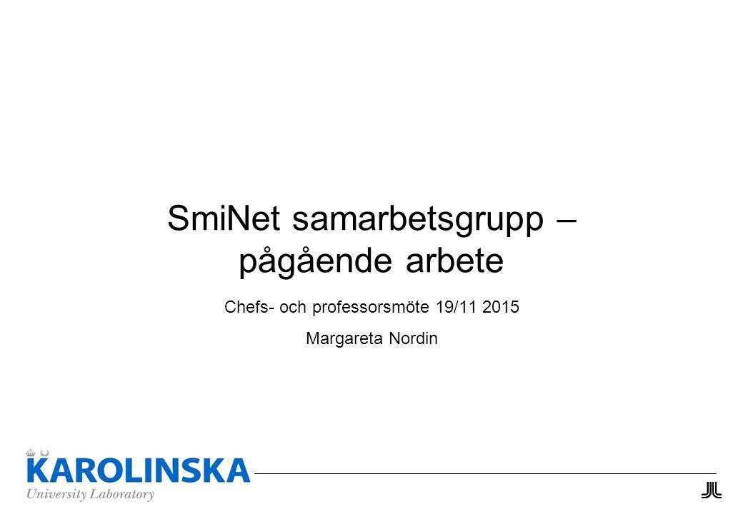 SmiNet samarbetsgrupp – pågående arbete Chefs- och professorsmöte 19/11 2015 Margareta Nordin