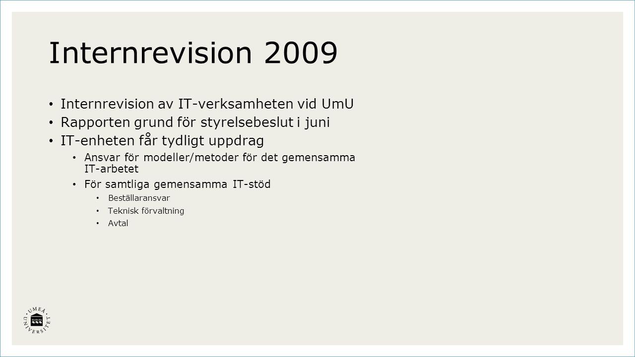 Internrevision 2009 Internrevision av IT-verksamheten vid UmU Rapporten grund för styrelsebeslut i juni IT-enheten får tydligt uppdrag Ansvar för modeller/metoder för det gemensamma IT-arbetet För samtliga gemensamma IT-stöd Beställaransvar Teknisk förvaltning Avtal