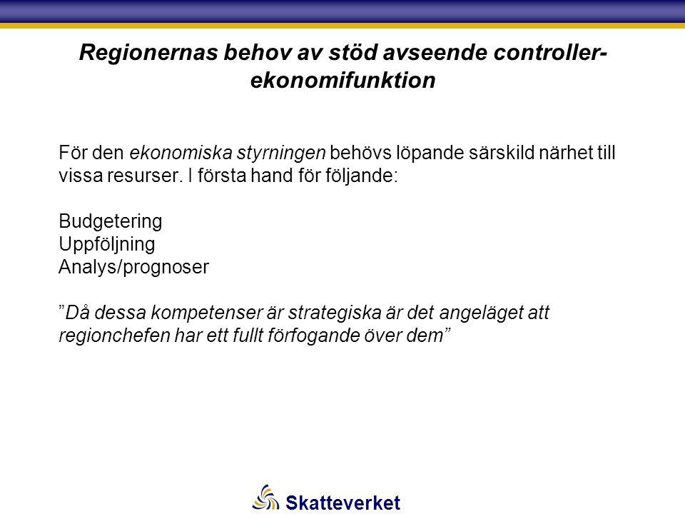 Skatteverket Regionernas behov av stöd avseende controller- ekonomifunktion För den ekonomiska styrningen behövs löpande särskild närhet till vissa resurser.