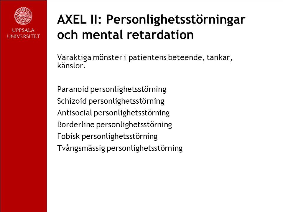 AXEL II: Personlighetsstörningar och mental retardation Varaktiga mönster i patientens beteende, tankar, känslor.