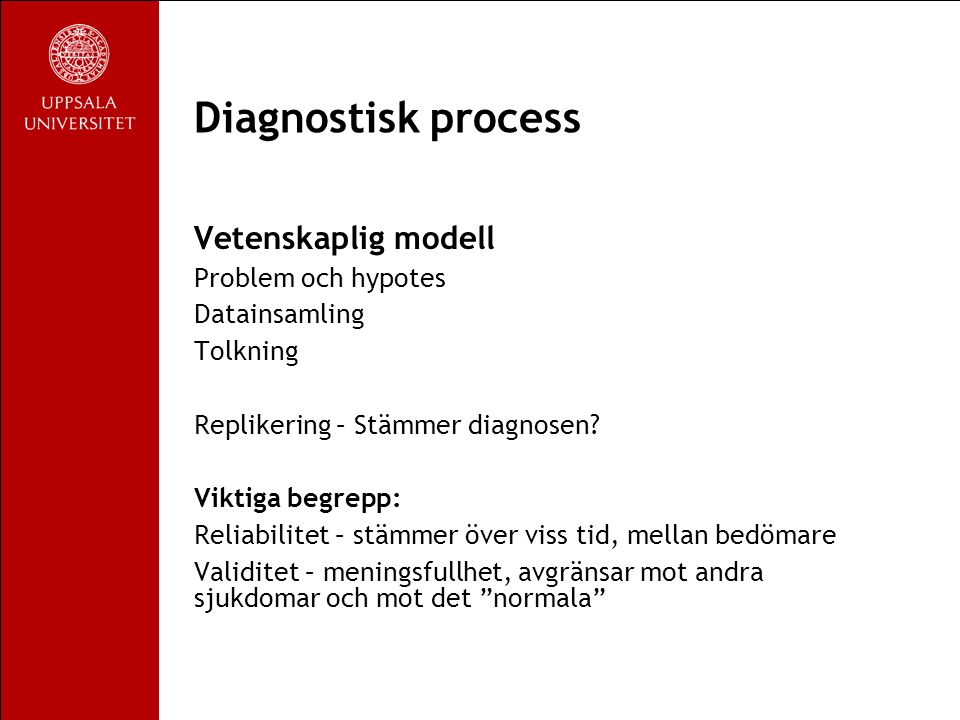 Diagnostisk process Vetenskaplig modell Problem och hypotes Datainsamling Tolkning Replikering – Stämmer diagnosen.