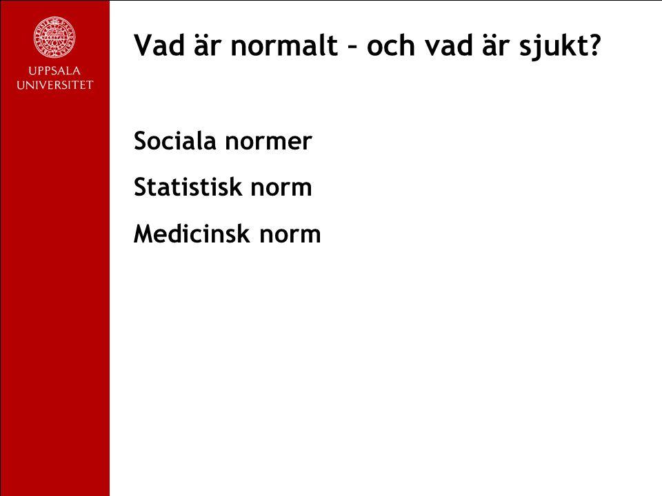 Vad är normalt – och vad är sjukt Sociala normer Statistisk norm Medicinsk norm