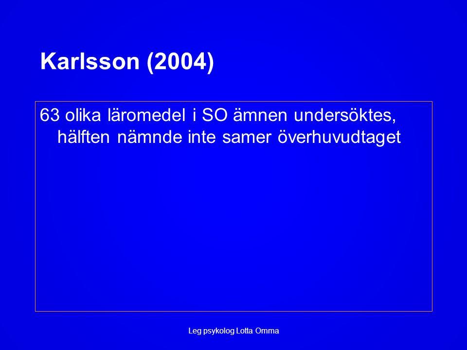 Karlsson (2004) 63 olika läromedel i SO ämnen undersöktes, hälften nämnde inte samer överhuvudtaget Leg psykolog Lotta Omma
