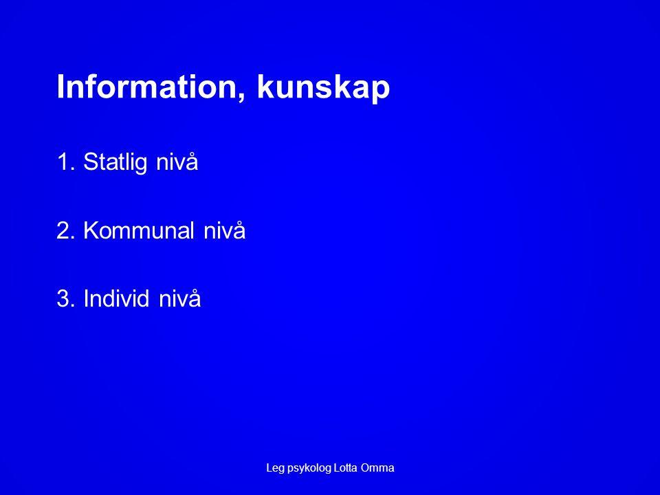 Information, kunskap 1. Statlig nivå 2. Kommunal nivå 3. Individ nivå Leg psykolog Lotta Omma