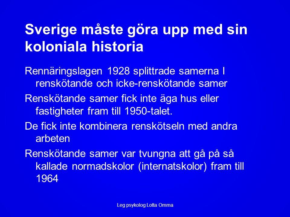 Sverige måste göra upp med sin koloniala historia Rennäringslagen 1928 splittrade samerna I renskötande och icke-renskötande samer Renskötande samer fick inte äga hus eller fastigheter fram till 1950-talet.
