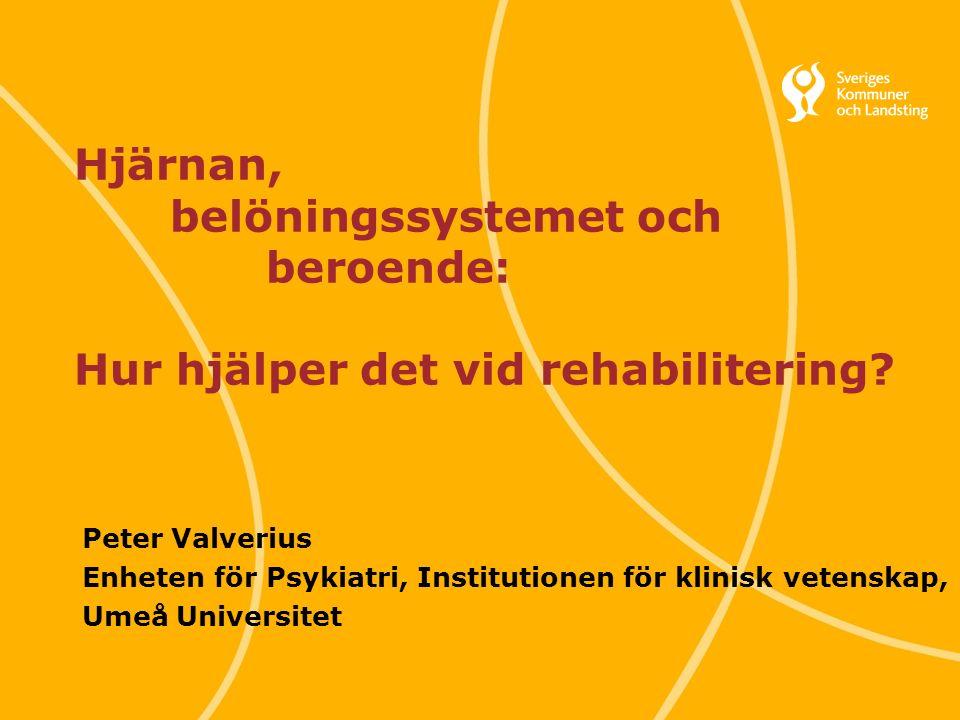 Svenska Kommunförbundet och Landstingsförbundet i samverkan 1 Hjärnan, belöningssystemet och beroende: Hur hjälper det vid rehabilitering.