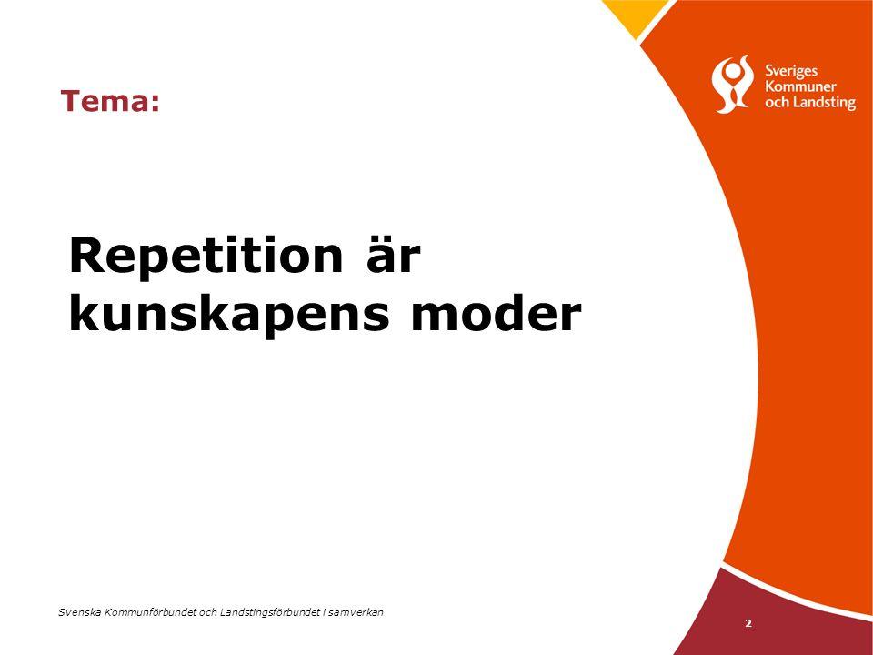 Svenska Kommunförbundet och Landstingsförbundet i samverkan 2 Tema: Repetition är kunskapens moder