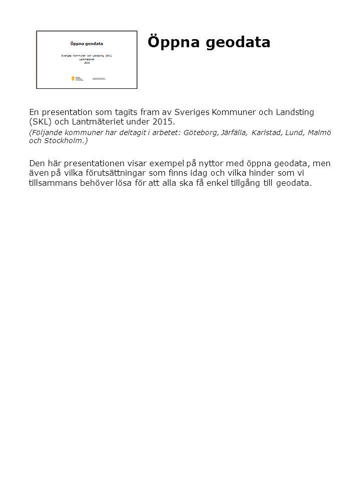 Öppna geodata En presentation som tagits fram av Sveriges Kommuner och Landsting (SKL) och Lantmäteriet under 2015.