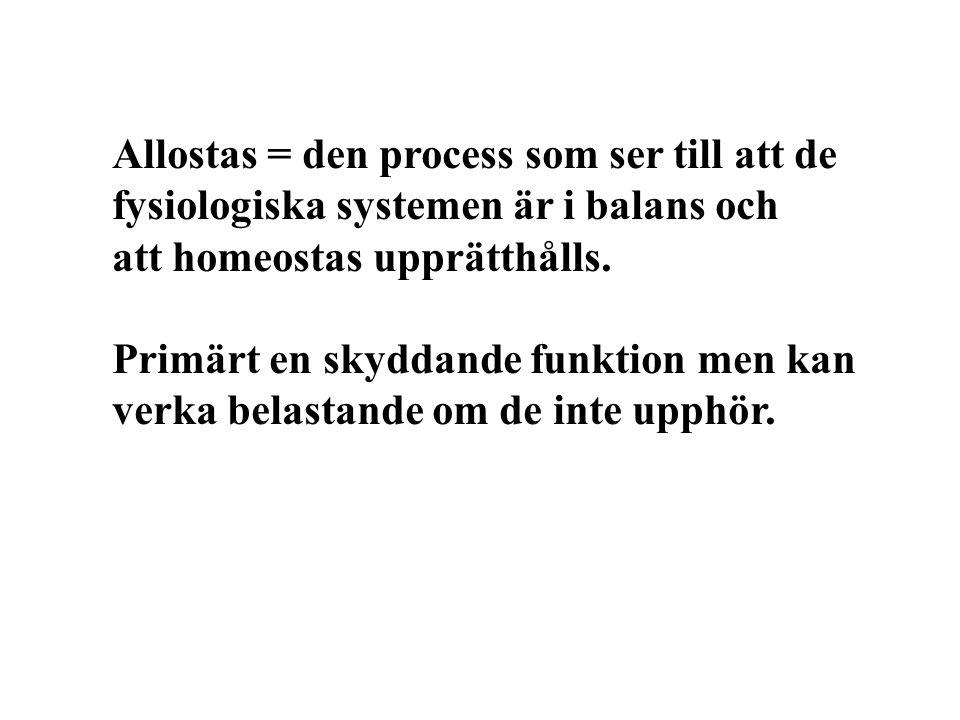 Allostas = den process som ser till att de fysiologiska systemen är i balans och att homeostas upprätthålls.