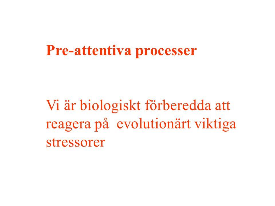 Pre-attentiva processer Vi är biologiskt förberedda att reagera på evolutionärt viktiga stressorer