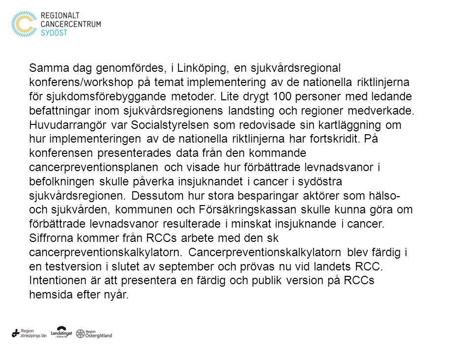 Samma dag genomfördes, i Linköping, en sjukvårdsregional konferens/workshop på temat implementering av de nationella riktlinjerna för sjukdomsförebyggande metoder.