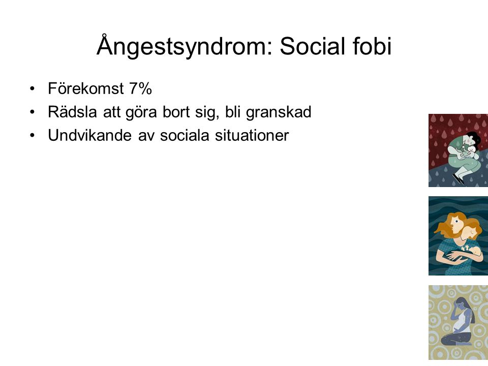 Förekomst 7% Rädsla att göra bort sig, bli granskad Undvikande av sociala situationer Ångestsyndrom: Social fobi