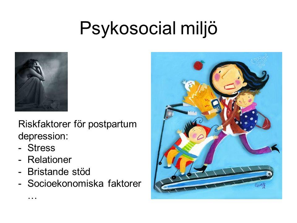 Psykosocial miljö Riskfaktorer för postpartum depression: -Stress -Relationer -Bristande stöd -Socioekonomiska faktorer …