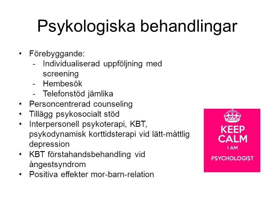 Psykologiska behandlingar Förebyggande: -Individualiserad uppföljning med screening -Hembesök -Telefonstöd jämlika Personcentrerad counseling Tillägg psykosocialt stöd Interpersonell psykoterapi, KBT, psykodynamisk korttidsterapi vid lätt-måttlig depression KBT förstahandsbehandling vid ångestsyndrom Positiva effekter mor-barn-relation