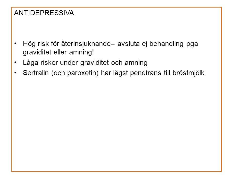 ANTIDEPRESSIVA Hög risk för återinsjuknande– avsluta ej behandling pga graviditet eller amning.