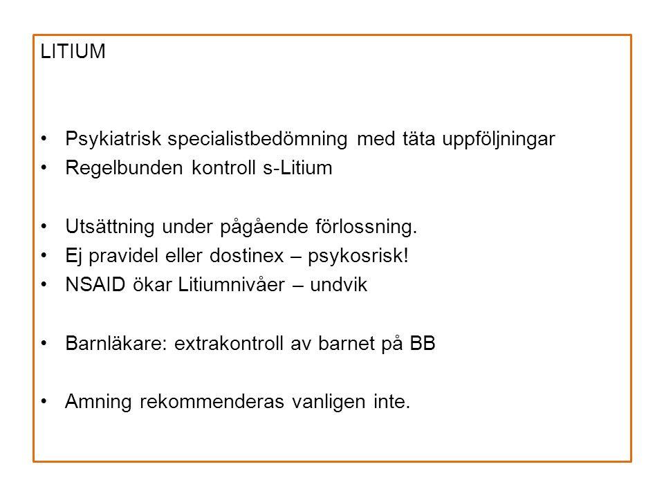LITIUM Psykiatrisk specialistbedömning med täta uppföljningar Regelbunden kontroll s-Litium Utsättning under pågående förlossning.