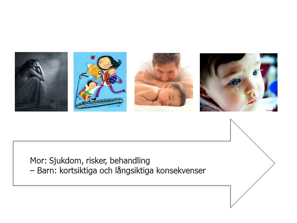 Mor: Sjukdom, risker, behandling – Barn: kortsiktiga och långsiktiga konsekvenser