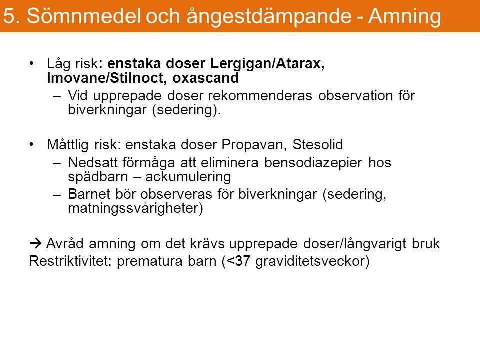 Låg risk: enstaka doser Lergigan/Atarax, Imovane/Stilnoct, oxascand –Vid upprepade doser rekommenderas observation för biverkningar (sedering).