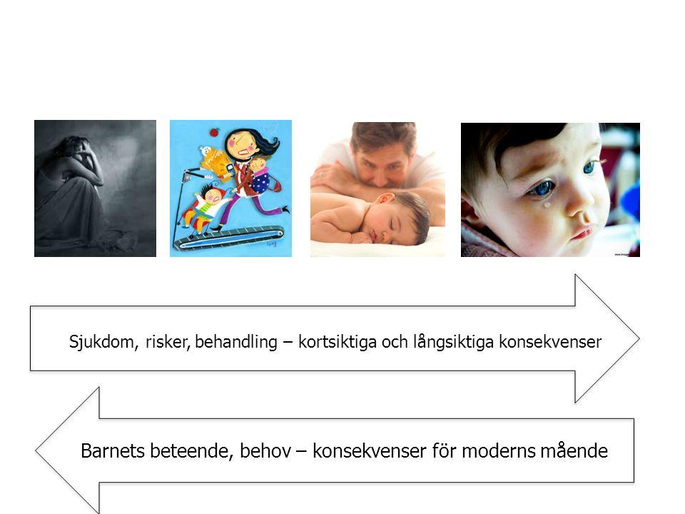 Sjukdom, risker, behandling – kortsiktiga och långsiktiga konsekvenser Barnets beteende, behov – konsekvenser för moderns mående
