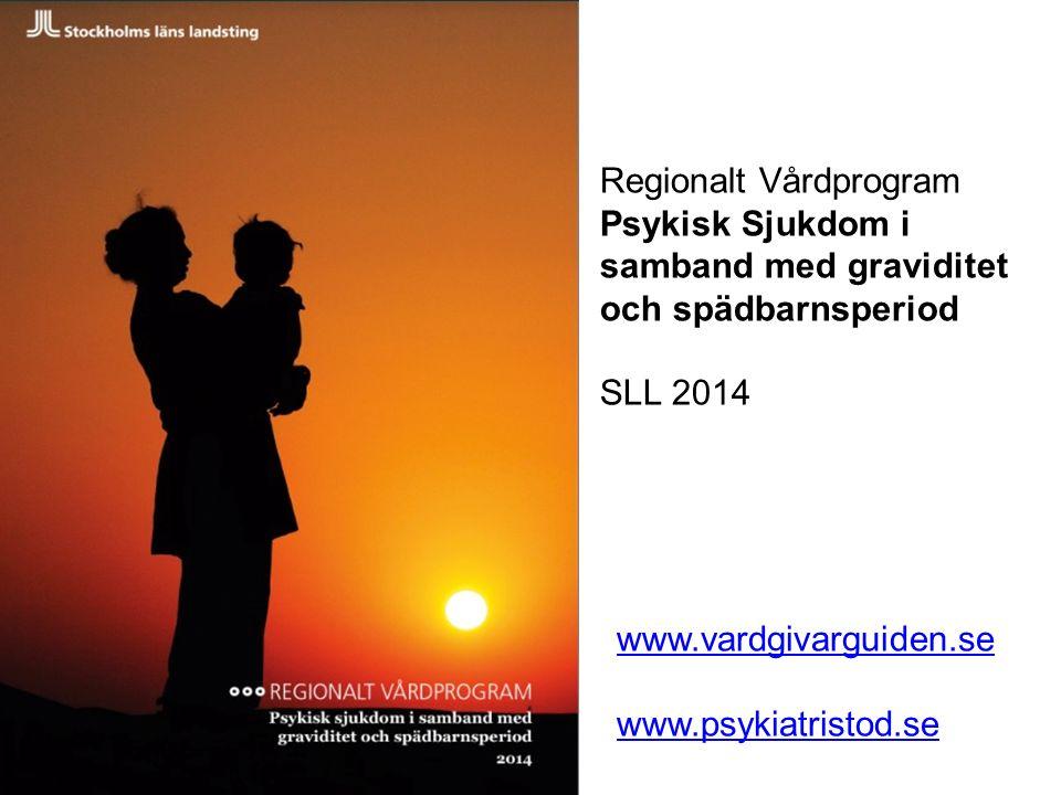 Regionalt Vårdprogram Psykisk Sjukdom i samband med graviditet och spädbarnsperiod SLL 2014 www.vardgivarguiden.se www.psykiatristod.se