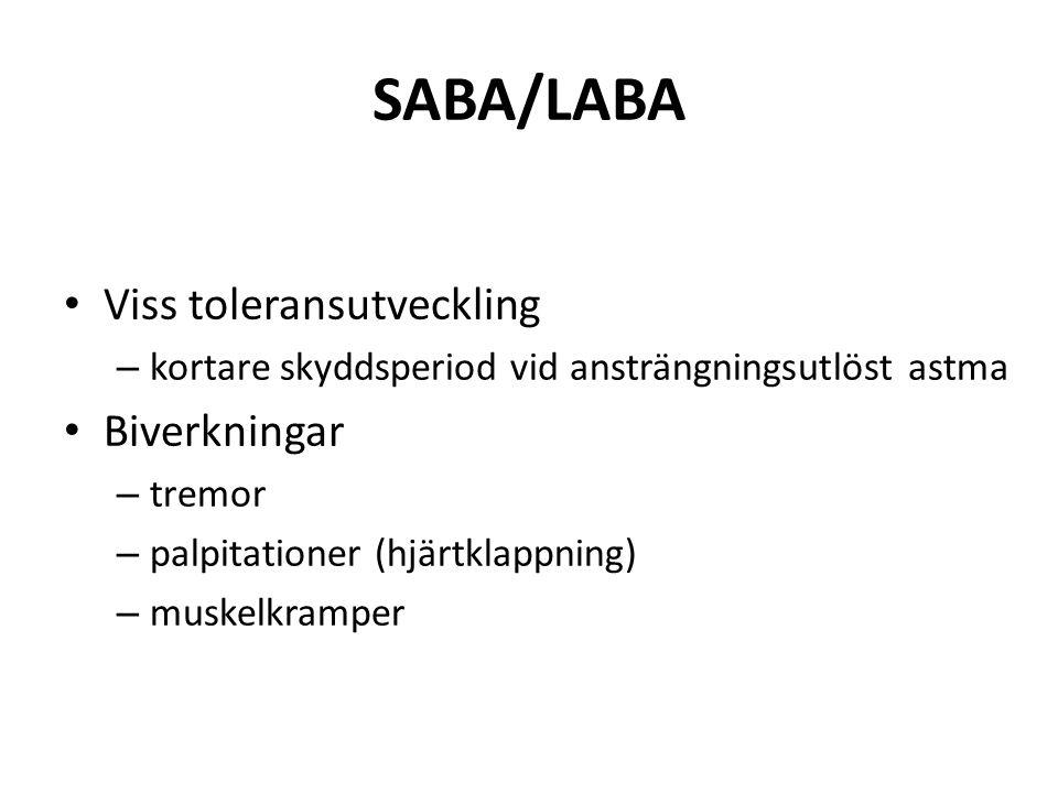 SABA/LABA Viss toleransutveckling – kortare skyddsperiod vid ansträngningsutlöst astma Biverkningar – tremor – palpitationer (hjärtklappning) – muskelkramper