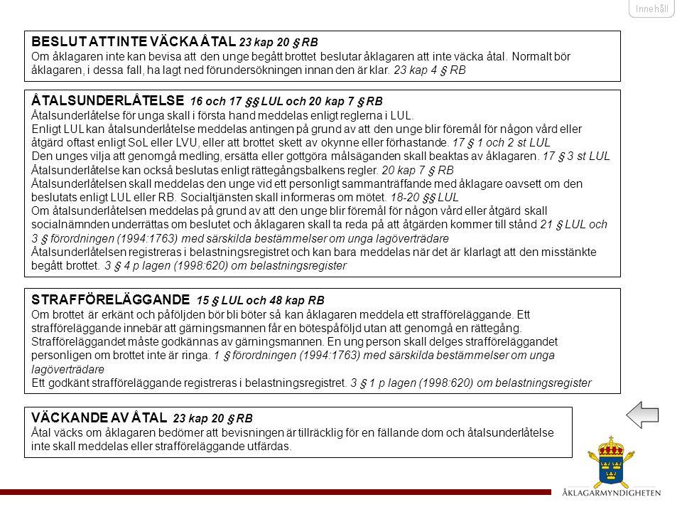 ÅTALSUNDERLÅTELSE 16 och 17 §§ LUL och 20 kap 7 § RB Åtalsunderlåtelse för unga skall i första hand meddelas enligt reglerna i LUL.