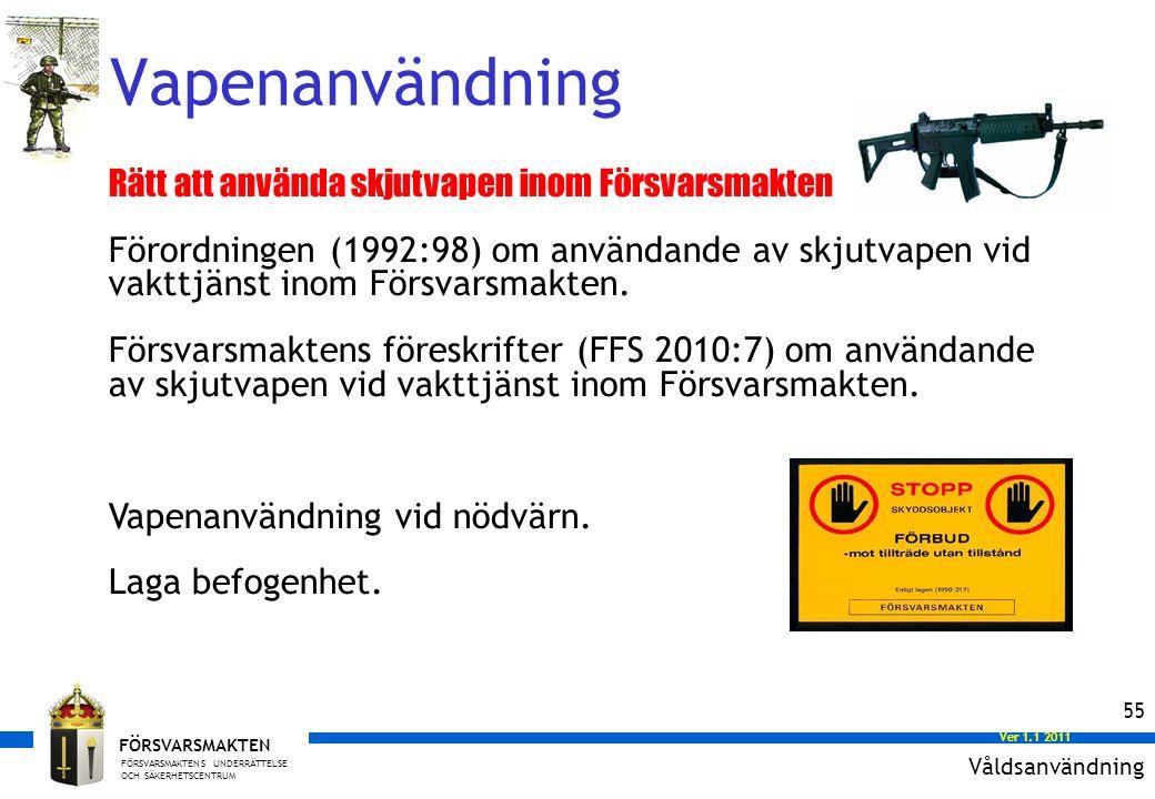 FÖRSVARSMAKTENS UNDERRÄTTELSE OCH SÄKERHETSCENTRUM FÖRSVARSMAKTEN Ver 1.0 2008 Ver 1.1 2011 55 Rätt att använda skjutvapen inom Försvarsmakten Förordningen (1992:98) om användande av skjutvapen vid vakttjänst inom Försvarsmakten.